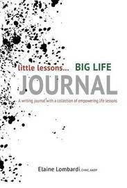 Little Lessons Big Life Journal by Elaine Lombardi