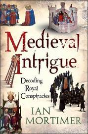 Medieval Intrigue by Ian Mortimer