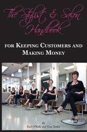 The Stylist & Salon Handbook for Keeping Customers & Making Money by Earl O'Kuly