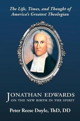 Jonathan Edwards on the New Birth in the Spirit by Peter Reese Doyle image
