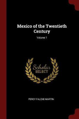 Mexico of the Twentieth Century; Volume 1 by Percy Falcke Martin image