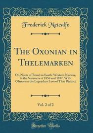 The Oxonian in Thelemarken, Vol. 2 of 2 by Frederick Metcalfe