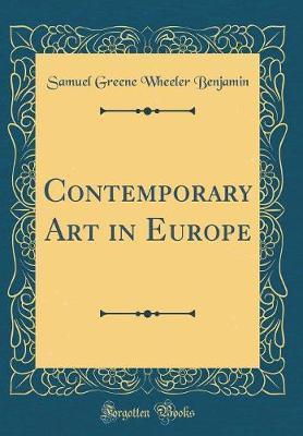 Contemporary Art in Europe (Classic Reprint) by Samuel Greene Wheeler Benjamin image