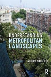 Understanding Metropolitan Landscapes by Andrew MacKenzie