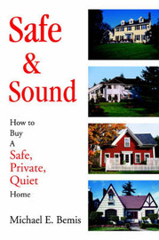 Safe & Sound : How to Buy a Safe, Private, Quiet Home by Michael E. Bemis image