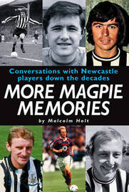 More Magpie Memories: Conversations with Newcastle Players Down the Decades by Malcolm Holt image