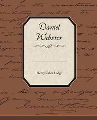Daniel Webster by Henry Cabot Lodge image