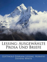 Lessing: Ausgewhlte Prosa Und Briefe by Gotthold Ephraim Lessing