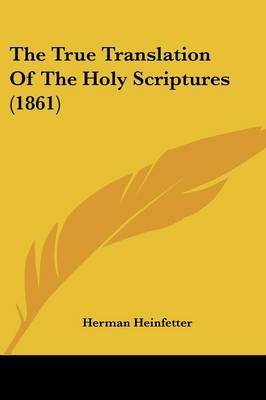 The True Translation Of The Holy Scriptures (1861) by Herman Heinfetter image