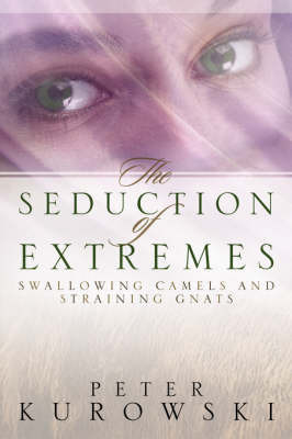 The Seduction of Extremes by Peter, Kurowski