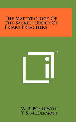 The Martyrology of the Sacred Order of Friars Preachers by Fr W R Bonniwell