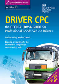 Driver CPC - the official DSA guide for professional goods vehicle drivers by Driving Standards Agency
