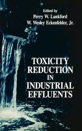 Toxicity Reduction in Industrial Effluents by P Lankford