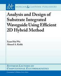 Analysis and Design of Substrate Integrated Waveguide Using Efficient 2D Hybrid Method by Xuan Hui Wu