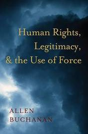 Human Rights, Legitimacy, and the Use of Force by Allen Buchanan image