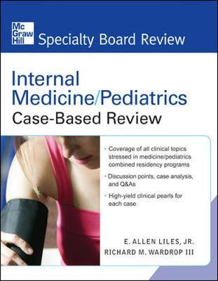 Internal Medicine/Pediatrics Case-Based Review by E. Allen Liles