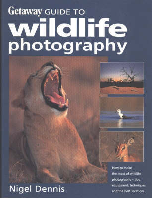Getaway guide to wildlife photography by Nigel Dennis