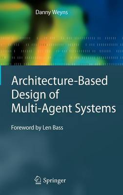 Architecture-Based Design of Multi-Agent Systems by Danny Weyns