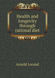 Health and Longevity Through Rational Diet by Arnold Lorand