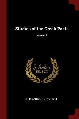 Studies of the Greek Poets; Volume 1 by John Addington Symonds image