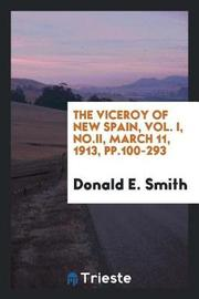 The Viceroy of New Spain, Vol. I, No.II, March 11, 1913, Pp.100-293 by Donald E. Smith image