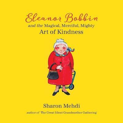 Eleanor Bobbin and the Magical, Merciful, Mighty Art of Kindness by Sharon Mehdi image