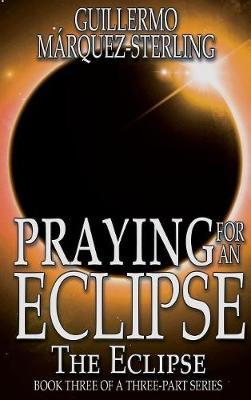 Praying for an Eclipse by Guillermo Marquez-Sterling