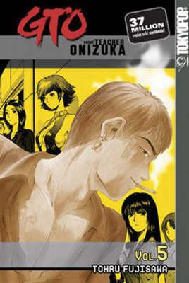 GTO: Great Teacher Onizuka: v. 5 by Tohru Fujisawa image