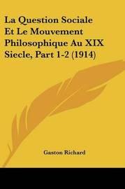 La Question Sociale Et Le Mouvement Philosophique Au XIX Siecle, Part 1-2 (1914) by Gaston Richard