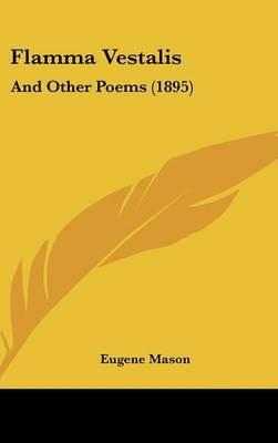 Flamma Vestalis: And Other Poems (1895) by Eugene Mason image