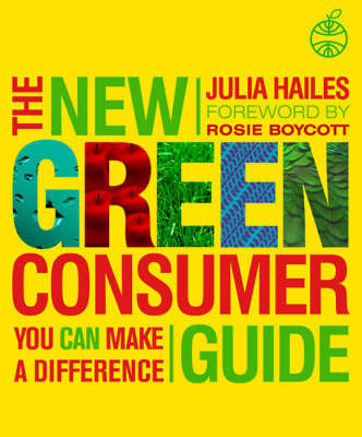 The New Green Consumer Guide by Julia Hailes