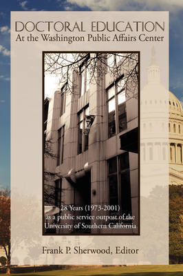 Doctoral Education at the Washington Public Affairs Center: 28 Years (1973-2001) as an Outpost of the University of Southern California