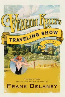 Venetia Kelly's Traveling Show: A Novel by Frank Delaney