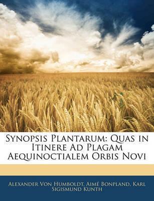 Synopsis Plantarum: Quas in Itinere Ad Plagam Aequinoctialem Orbis Novi by Aim Bonpland