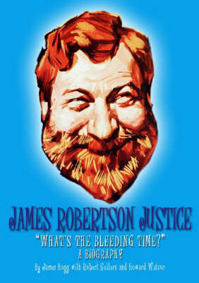 "James Robertson Justice: ""What's the Bleeding Time?"": A Biography by James Hogg image"