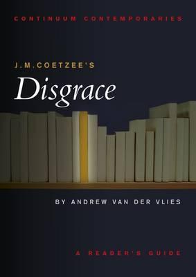 J. M. Coetzee's Disgrace by Andrew Van der Vlies