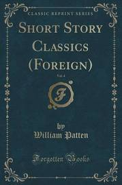Short Story Classics (Foreign), Vol. 4 (Classic Reprint) by William Patten