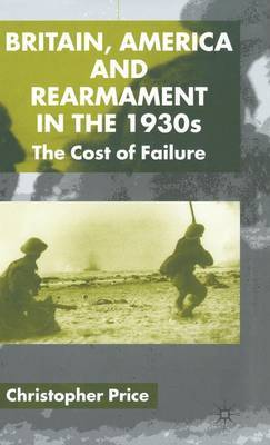 Britain, America and Rearmament in the 1930s by C. Price
