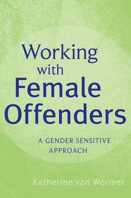 Working with Female Offenders by Katherine S Van Wormer