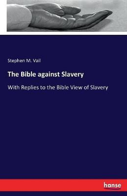 The Bible Against Slavery by Stephen M. Vail image