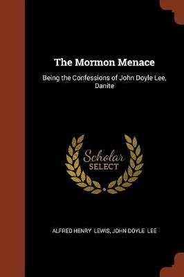 The Mormon Menace by Alfred Henry Lewis