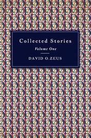Collected Stories - Volume I by David O. Zeus image