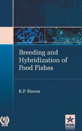 Breeding and Hybridization of Food Fishes by K.P. Biswas