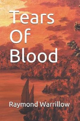 Tears Of Blood by Raymond Warrillow