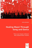 Healing Maori Through Song and Dance by Emma Johnston