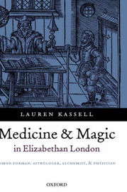 Medicine and Magic in Elizabethan London by Lauren Kassell