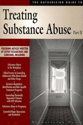 The Hatherleigh Guide to Treating Substance Abuse: Pt. 2 by Hatherleigh Press