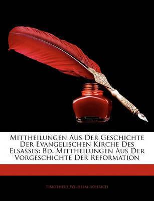 Mittheilungen Aus Der Geschichte Der Evangelischen Kirche Des Elsasses: Bd. Mittheilungen Aus Der Vorgeschichte Der Reformation by Timotheus Wilhelm Rhrich