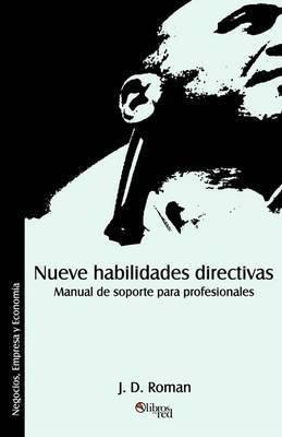 Nueve Habilidades Directivas. Manual De Soporte Para Profesionales by J, D Roman