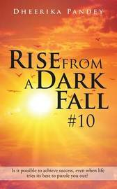 Rise from a Dark Fall by Dheerika Pandey